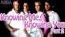 Knowing Me, Knowing You (Part 2) Music Quiz