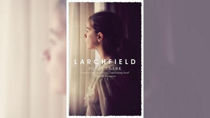 Stephanie Jones: Book Review - Larchfield by Polly Clark