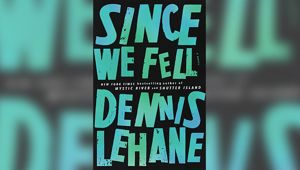 Book of the Week - Since We Fell By Dennis Lehane