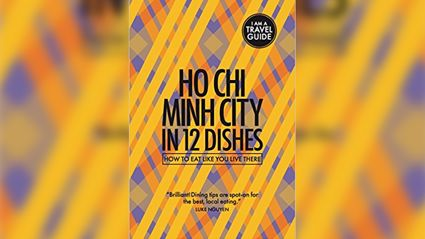 Ho Chi Minh City in 12 Dishes.