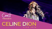 Coast Presents Celine Dion LIVE 2018 Tour!
