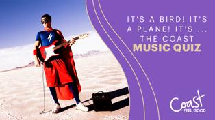 It's a bird! It's a plane! It's ...The Coast Music Quiz